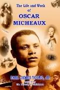 Life and Work of Oscar Micheaux: Pioneer Black Author and Filmmaker 1884-1951