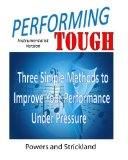Performing Tough: Three Simple Methods to Improve Your Performance Under Pressure
