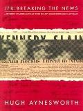 JFK - Breaking the News A Reporter's Eyewitness Account of the Kennedy Assassination and It'...