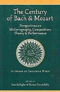 The Century of Bach & Mozart: Perspectives on Historiography, Composition, Theory & Performa...
