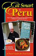Eat Smart in Peru How to Decipher the Menu, Know the Market Foods & Embark on a Tasting Adve...