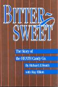 Bittersweet The Story of the Heath Candy Co.