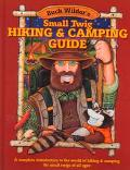 Buck Wilder's Small Twig Hiking & Camping Guide A Complete Introduction to the World of Hiki...