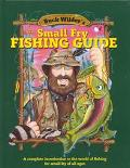 Buck Wilder's Small Fry Fishing Guide A Complete Introduction to the World of Fishing for Small Fry of All Ages