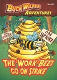 The Work Bees Go On Strike (Buck Wilder Adventures)