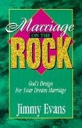 Marriage On The Rock God's Design For Your Dream Marriage