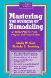 Mastering the business of remodeling: An action plan for profit, progress and peace of mind