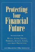 Protecting Your Financial Future: The inside Story on Wills, Living Trusts, Probate and Asse...