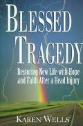 Blessed Tragedy Restoring New Life With Hope and Faith After a Head Injury
