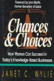 Chances & Choices: How Women Can Succeed in Today's Knowledge-Based Businesses