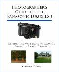 Photographer's Guide to the Panasonic Lumix LX3 : Getting the Most from Panasonic's Versatil...