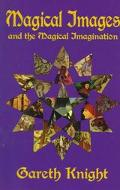 Magical Images and the Magical Imagination A Practical Handbook for Self Transformation Usin...