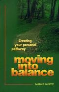 Moving into Balance Creating Your Personal Pathway