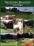 Course Beautiful A Collection of Original Articles and Photographs on Golf Course Design