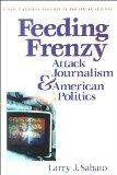 Feeding Frenzy: Attack Journalism and American Politics (New Lanahan Editions in Political S...
