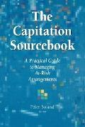 Capitation Sourcebook A Practical Guide to Managing At-Risk Arrangements