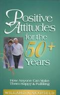 Positive Attitudes for the 50+ Years How Anyone Can Make Them Happy & Fulfilling