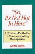 No, It's Not Hot in Here A Husbands Guide to Understanding Menopause