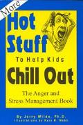 More Hot Stuff to Help Kids Chill Out The Anger and Stress Management Book