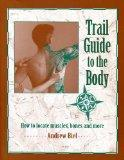 Trail Guide to the Body How to Locate Muscles, Bones, and More