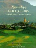 Legendary Golf Clubs of Scotland, England, Wales & Ireland