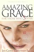 Amazing Grace for Those Who Suffer 10 Life-Changing Stories of Hope and Healing