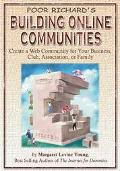 Poor Richard's Building Online Communities Create a Web Community for Your Business, Organiz...