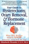 Your Guide to Hysterectomy, Ovary Removal, & Hormone Replacement What All Women Need to Know