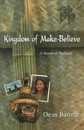 Kingdom of Make-Believe A Novel of Thailand