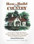 How to Build in the Country Good Advice from the Past on How to Choose a Site, Plan, Design,...