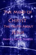 Mind of Christ : The Truth about Jesus