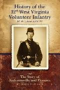 History of the Twelfth West Virginia Volunteer Infantry: and The Story of Andersonville and ...