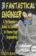 Fantastical Engineer A Thrillseeker's Guide to Careers in Theme Park Engineering