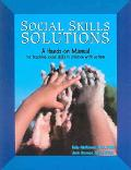 Social Skills Solutions, a Hands-on Manual for Teaching Social Skills to Children With Autis...