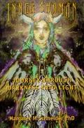 Inner Shaman: Journey Through Darkness into Light