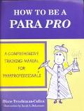 How to Be a Para Pro A Comprehensive Training Manual for Para Professionals