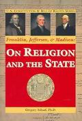 Franklin, Jefferson, & Madison on Religion and the State