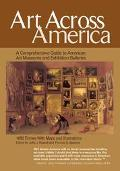 Art Across America A Comprehensive Guide to American Art Museums and Exhibition Galleries