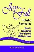 Joy-full Holistic Remedies How to Experience Your Natural Ability to Heal