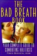 Bad Breath Book: Your Complete Guide to Combating Halitosis - Fred Siemon - Paperback