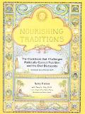 Nourishing Traditions The Cookbook That Challenges Politically Correct Nutrition and the Die...