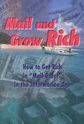 Mail and Grow Rich How to Get Rich Quick in