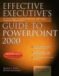 Effective Executive's Guide to PowerPoint 2000: The Seven Steps for Creating High-Value, Hig...
