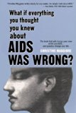 What If Everything You Thought You Knew About AIDS Was Wrong?
