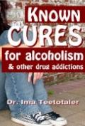 Known Cures for Alcoholism and other Drug Addictions