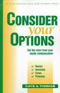 Consider Your Options: Get the Most from Your Equity Compensation - Kaye A. Thomas - Paperback
