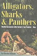 Alligators, Sharks & Panthers Deadly Encounters With Florida's Top Predator - Man
