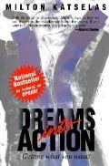 Dreams into Action: Getting What You Want?