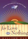 For Love or Nothing Lessons to Illuminate the Path to Love