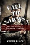 Call to Arms : The Guts and Glory of Courageous Fatherhood